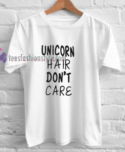 UNICORN hair DONT care Tshirt gift