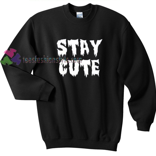 Cute Sweater Quotes: Stay Cute Sweater Gift Sweatshirt Unisex Adult Custom