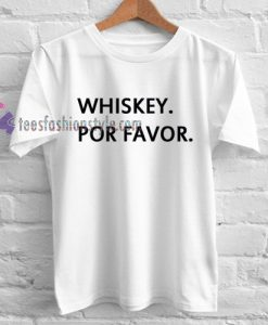 whiskey por favor Tshirt gift