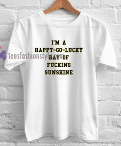 i'm a happy go lucky Tshirt gift