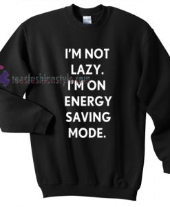 i'm not lazy i'm on energy saving mode sweater gift