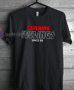 catching feelings since 88 Tshirt gift