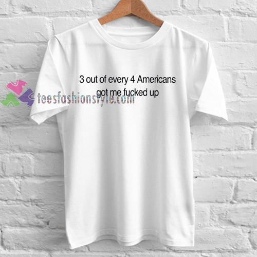 3 out of every 4 americans Tshirt gift