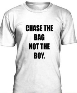 Chase The Bag Not The Boy Tshirt gift