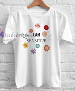 I Am Sensitive Tshirt gift