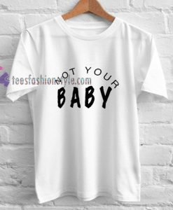 Not your baby Tshirt gift