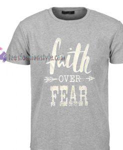 faith over fear Tshirt gift