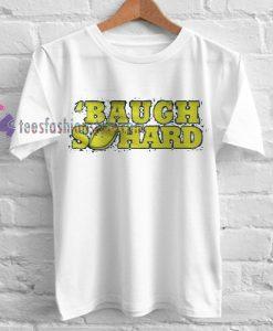 Baugh So Hard Tshirt gift