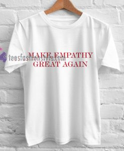 Make Empathy Great Again Anti Trump Tshirt gift