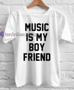 Music is my boy friend boyfriend funny Tshirt gift cool tee shirts