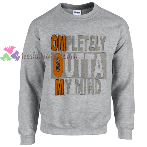 OMpletely OUTTA MYMIND sweater gift