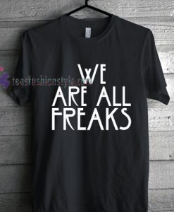 We Are All Freaks American Horror Stpry Tshirt gift