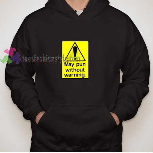 My Pun Without Warning hoodie gift cool tee shirts