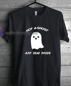 Not A Ghost Just Dead Inside Tshirt gift cool tee shirts