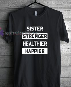 Sister Stronger Healthier Happier Tshirt gift cool tee shirts