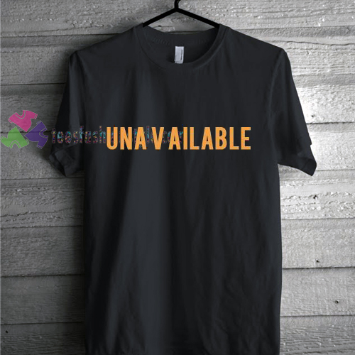 Unavailable Tshirt gift cool tee shirts