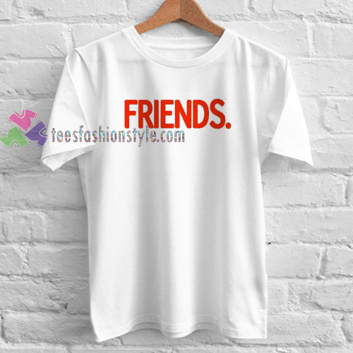 friends font Tshirt gift cool tee shirts