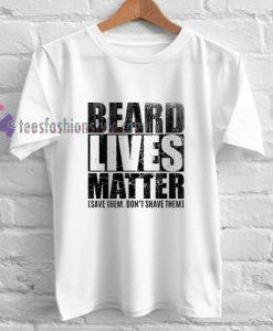 Beard Lives Matter t shirt