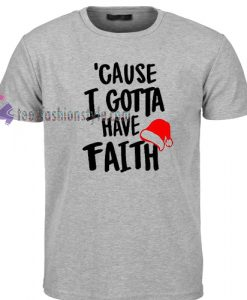 Cause Gotta Have Faith Christmas t shirt gift tees cool tee shirts