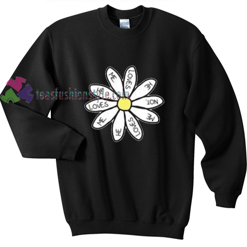 He Loves Me Flower sweatshirt Gift sweater adult unisex cool tee shirts