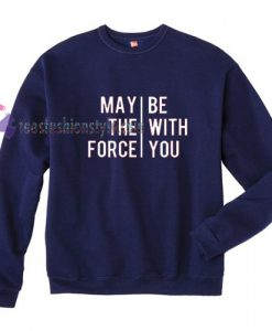 May The Force Be With You Sweatshirt Gift sweater cool tee shirts