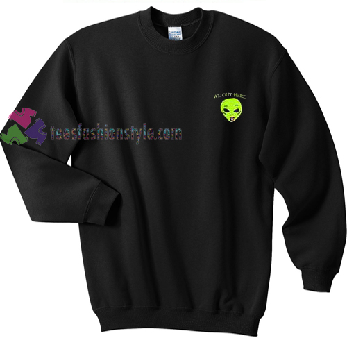 alien we out here sweatshirt Gift