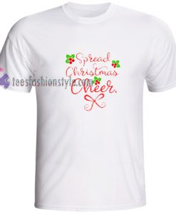 Spread Christmas Cheers T Shirt gift tees cool tee shirts