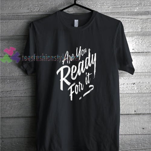 Are you ready for it t shirt