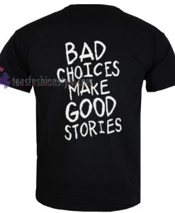 Bad Choices t shirt