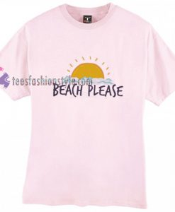 beach please t shirt