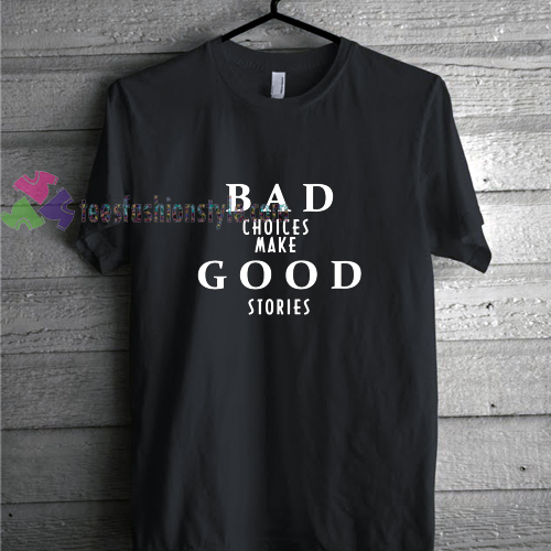 bad choice t shirt