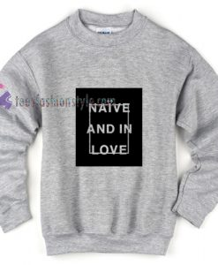 Naive and in Love Sweatshirt