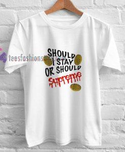 SHOULD I STAY t shirt