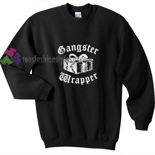7c3b467a gangster wrapper Sweatshirt Gift sweater adult unisex cool tee shirts