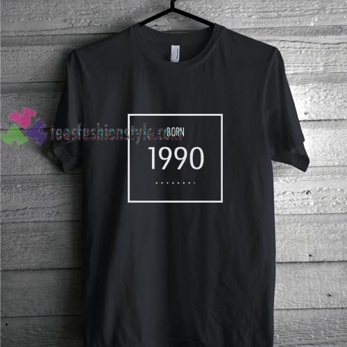Born 1990 t shirt