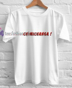 Chimichanga t shirt
