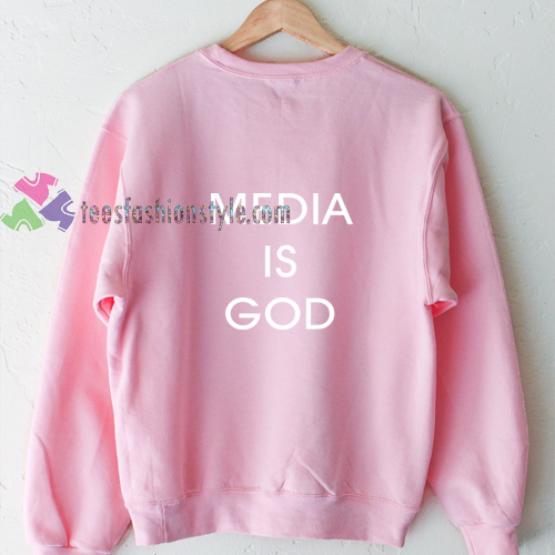 media is god sweatshirt