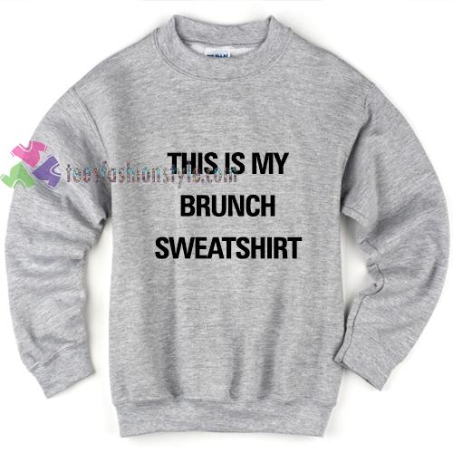 This is my brunch Sweatshirt