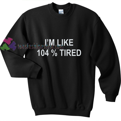 104 Tired Sweatshirt