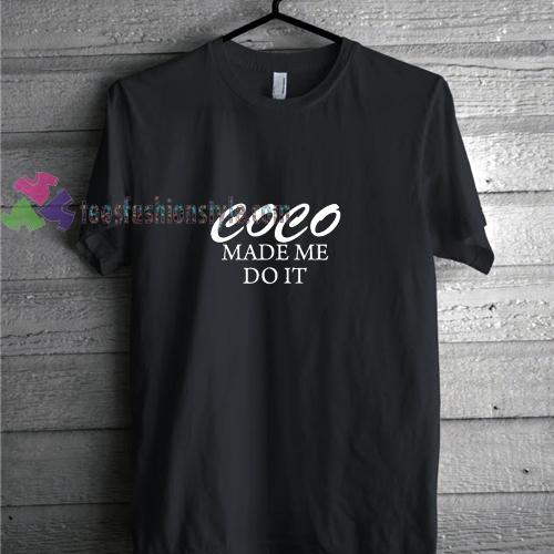 Ccoco Made Me t shirt