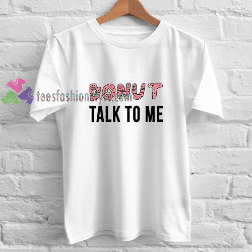 Donut Talk To Me t shirt