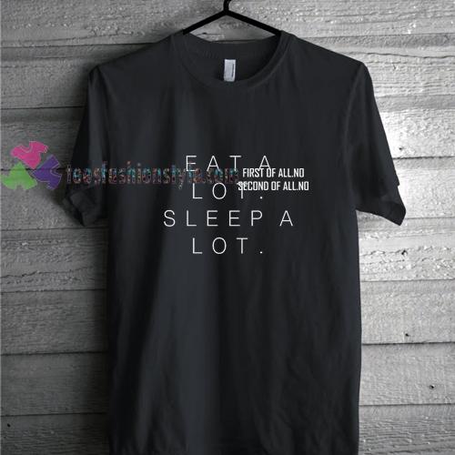 Eat a Lot Sleep t shirt