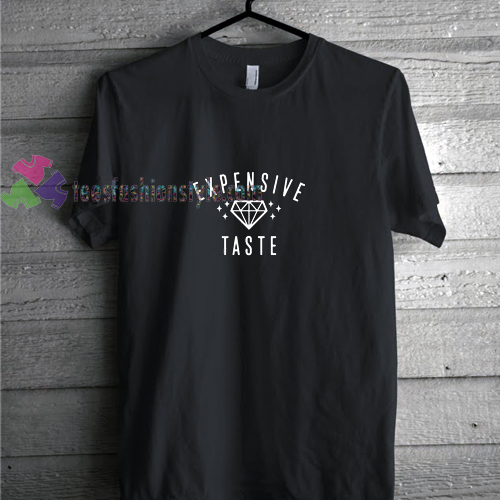 Expensive Taste t shirt