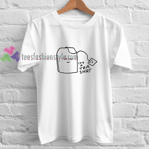 It's Tea t shirt