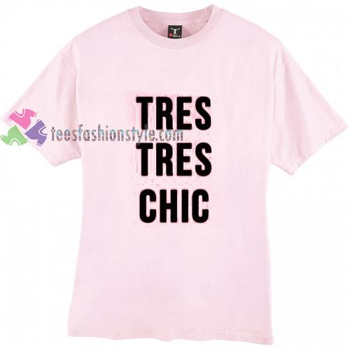 Tres Tres Chic t shirt