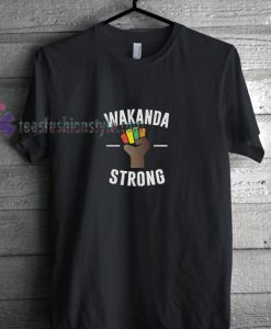 Wakanda Strong t shirt