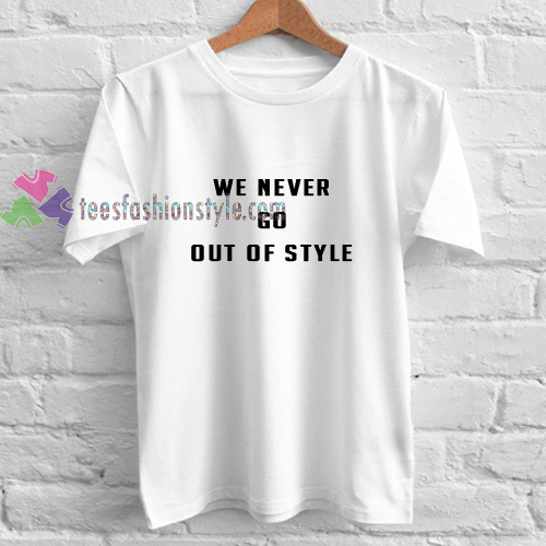 We Never Go Out t shirt