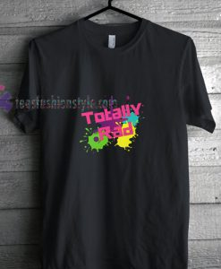 Totaly Rad t shirt