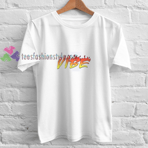 Fire Vibe t shirt