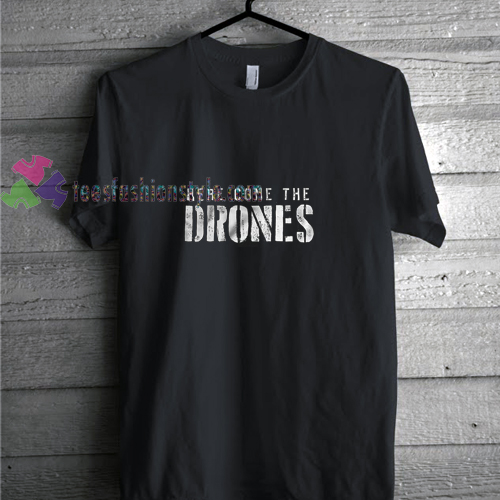 Come The Drones t shirt
